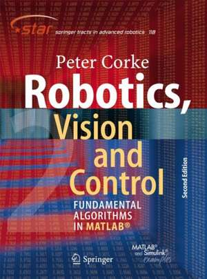 Robotics, Vision and Control: Fundamental Algorithms In MATLAB® Second, Completely Revised, Extended And Updated Edition de Peter Corke