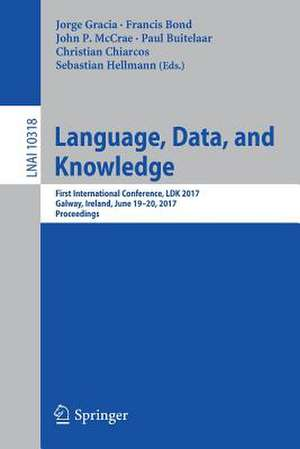 Language, Data, and Knowledge: First International Conference, LDK 2017, Galway, Ireland, June 19-20, 2017, Proceedings de Jorge Gracia