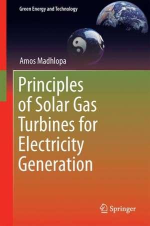 Principles of Solar Gas Turbines for Electricity Generation de Amos Madhlopa