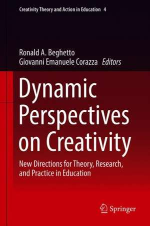 Dynamic Perspectives on Creativity : New Directions for Theory, Research, and Practice in Education de Ronald A. Beghetto
