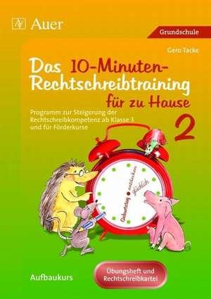 Das 10-Minuten-Rechtschreibtraining für zu Hause 2 de Gero Tacke
