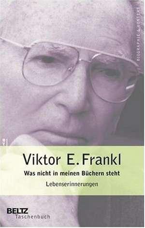 Was nicht in meinen Büchern steht de Viktor E. Frankl
