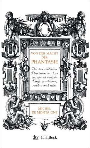 Von der Macht der Phantasie de Michel de Montaigne