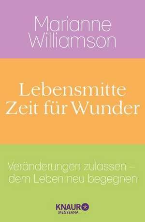 Lebensmitte - Zeit für Wunder de Marianne Williamson
