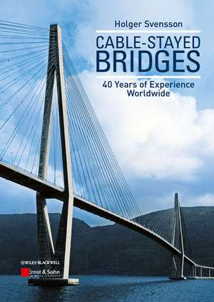 Cable–Stayed Bridges: 40 Years of Experience Worldwide de Holger Svensson