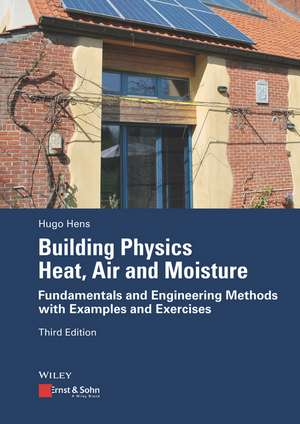 Building Physics – Heat, Air and Moisture: Fundamentals and Engineering Methods with Examples and Exercises de Hugo S. L. Hens