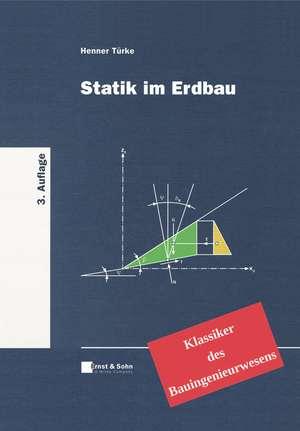 Statik im Erdbau: Klassiker des Bauingenieurwesens de Henner Türke