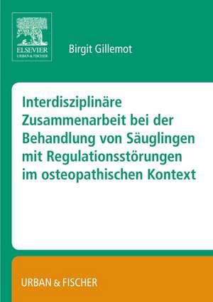 Interdisziplinaere Zusammenarbeit bei der Behandlung von Saeuglingen mit Regulationsstoerungen im osteopathischen Kontest (BA)