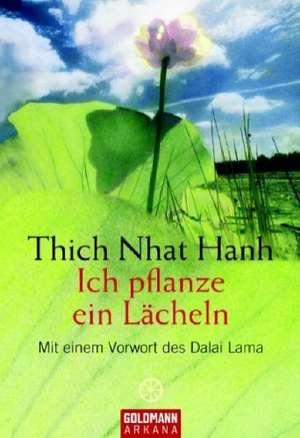 Ich pflanze ein Lächeln de  Thich Nhat Hanh