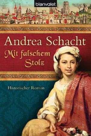 Mit falschem Stolz de Andrea Schacht