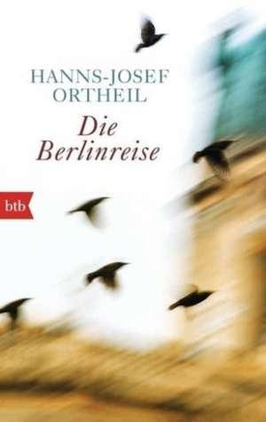 Die Berlinreise de Hanns-Josef Ortheil