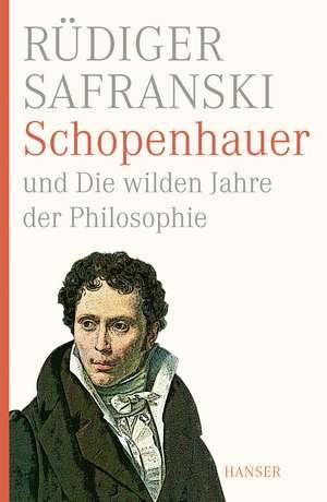 Schopenhauer und Die wilden Jahre der Philosophie de Rüdiger Safranski