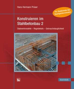 Konstruieren im Stahlbetonbau 2 de Hans-Hermann Prüser