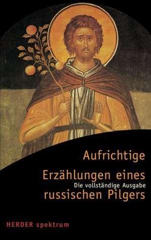Aufrichtige Erzählungen eines russischen Pilgers de Emmanuel Jungclaussen