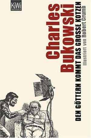 Den Göttern kommt das große Kotzen de Charles Bukowski