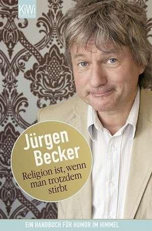 Religion ist, wenn man trotzdem stirbt de Jürgen Becker
