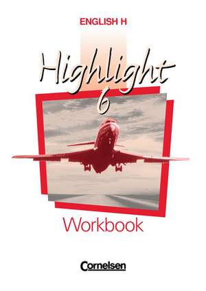 English H. Highlight 6 A. Workbook. Sekundarstufe 1. 10. Schuljahr. Fuer Nordrhein-Westfalen (B-Kurse) , Hessen, Rheinland-Pfalz, Schleswig-Holstein, Mecklenburg-Vorpommern, Berlin und Hamburg