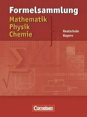 Formelsammlung Mathematik - Physik - Chemie. Realschule Bayern