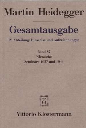 Gesamtausgabe Abt. 4 Hinweise und Aufzeichnungen Bd. 87. Nietzsche: Seminare 1937 und 1944