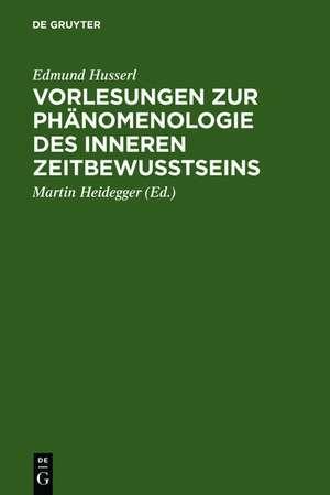 Vorlesungen zur Phaenomenologie des inneren Zeitbewusstseins