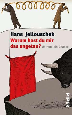 Warum hast du mir das angetan? de Hans Jellouschek