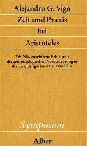 Zeit und Praxis bei Aristoteles de Alejandro G. Vigo