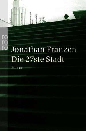 Die 27ste Stadt de Jonathan Franzen