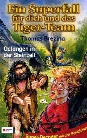 Ein Superfall fuer dich und das Tiger-Team 05. Gefangen in der Steinzeit