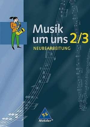 Musik um uns 2/3. Schuelerband. Neubearbeitung. Berlin, Brandenburg, Bremen, Hessen, Mecklenburg-Vorpommern, Niedersachsen, Sachsen-Anhalt