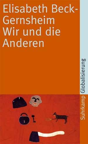 Wir und die Anderen de Elisabeth Beck-Gernsheim