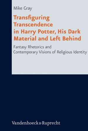 Transfiguring Transcendence in Harry Potter, His Dark Materials and Left Behind de Mike Gray