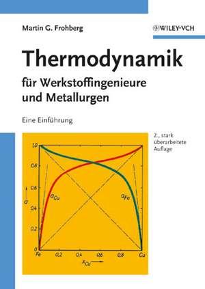 Thermodynamik für Werkstoffingenieure und Metallurgen: Eine Einführung de Martin G. Frohberg