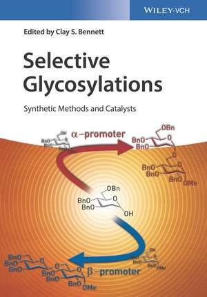Selective Glycosylations: Synthetic Methods and Catalysts de Clay S. Bennett