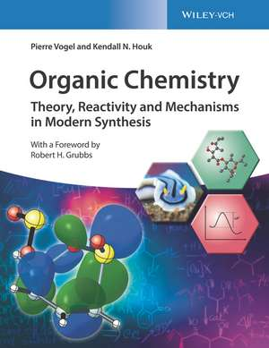 Organic Chemistry: Theory, Reactivity and Mechanisms in Modern Synthesis de Pierre Vogel
