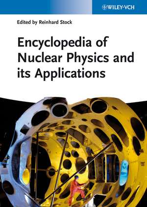 Encyclopedia of Nuclear Physics and its Applications