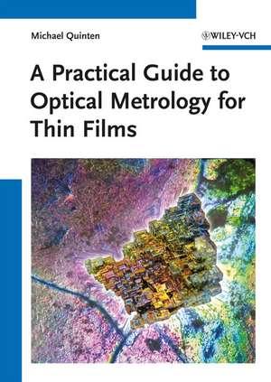 A Practical Guide to Optical Metrology for Thin Films de Michael Quinten