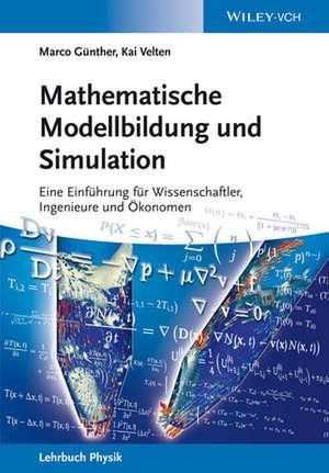 Mathematische Modellbildung und Simulation: Eine Einführung für Wissenschaftler, Ingenieure und Ökonomen de Marco Günther