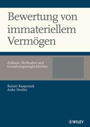 Bewertung von immateriellem Vermögen: Anlässe, Methoden und Gestaltungsmöglichkeiten de Rainer Kasperzak