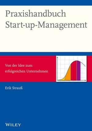 Praxishandbuch Start–up–Management – Von der Idee zum erfolgreichen Unternehmen de Erik Strauß