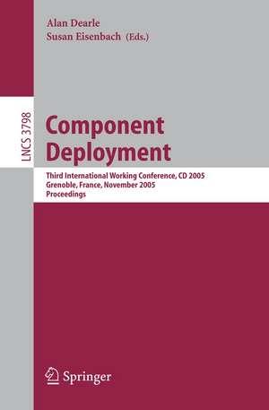 Component Deployment: Third International Working Conference, CD 2005, Grenoble, France, November 28-29, 2005, Proceedings de Alan Dearle