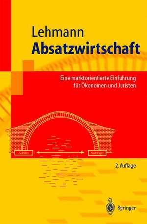Absatzwirtschaft: Eine marktorientierte Einführung für Ökonomen und Juristen de Matthias Lehmann