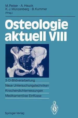 Osteologie aktuell VIII: 3-D-Bildverarbeitung, Neue Untersuchungstechniken Knochendichtemessung, Medikamentöse Einflüsse de Maximilian Reiser