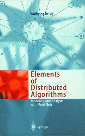 Elements of Distributed Algorithms: Modeling and Analysis with Petri Nets de Wolfgang Reisig