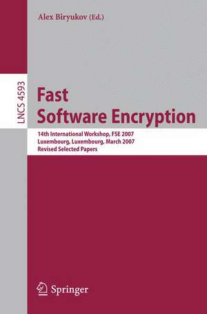 Fast Software Encryption: 14th International Workshop, FSE 2007, Luxembourg, Luxembourg, March 26-28, 2007, Revised Selected Papers de Alex Biryukov