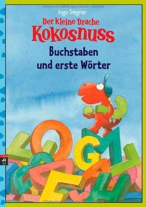 Der kleine Drache Kokosnuss - Buchstaben und erste Wörter de Ingo Siegner