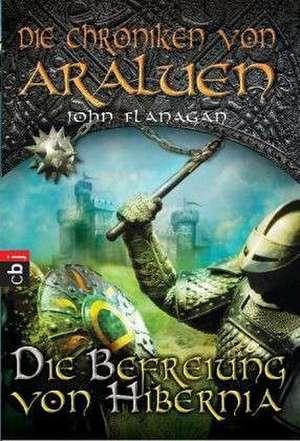Die Chroniken von Araluen 08 - Die Befreiung von Hibernia de John Flanagan