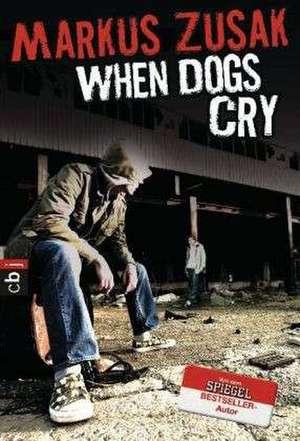 When Dogs Cry de Markus Zusak
