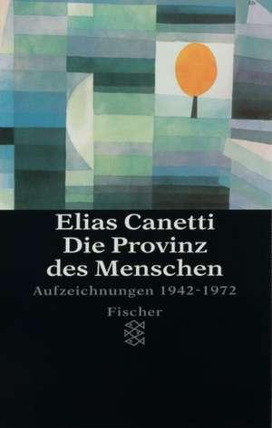 Die Provinz des Menschen de Elias Canetti
