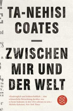 Zwischen mir und der Welt de Ta-Nehisi Coates