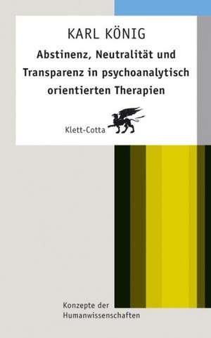Abstinenz, Neutralitaet und Transparenz in psychoanalytisch orientierten Therapien